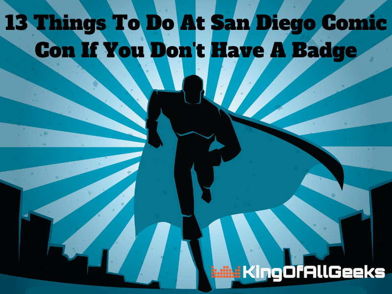 13 Things To Do At San Diego Comic Con If You Don't Have A Badge